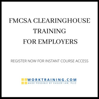 FMCSA CLEARINGHOUSE TRAINING FOR EMPLOYERS