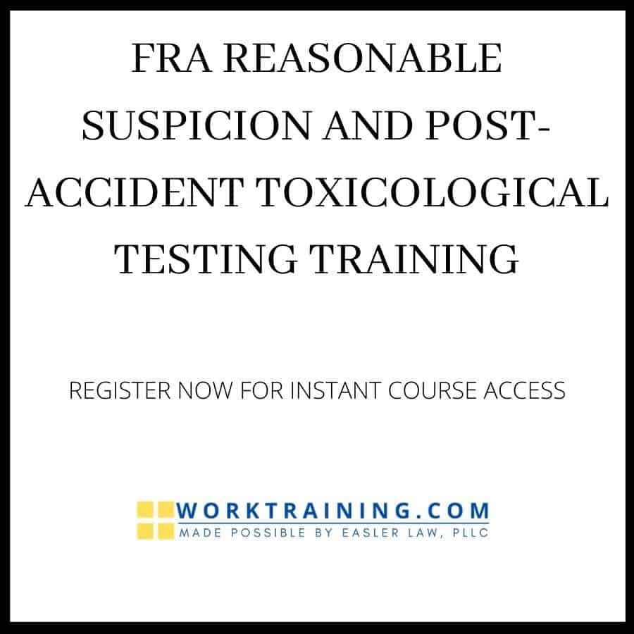 FRA REASONABLE SUSPICION AND POST ACCIDENT TOXICOLOGICAL TESTING TRAINING